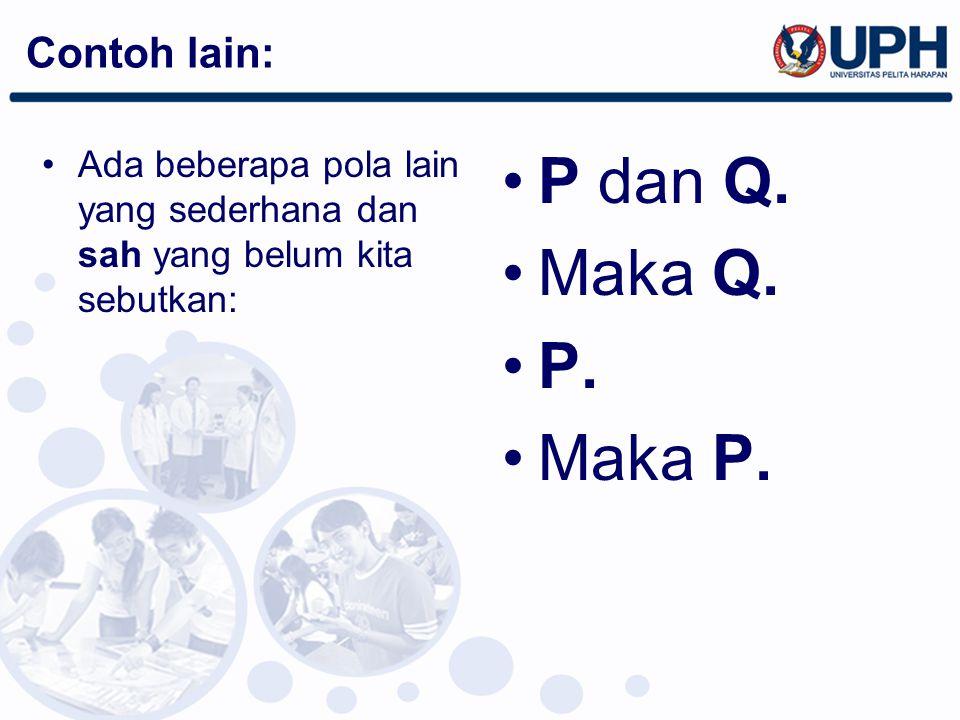 Contoh lain: Ada beberapa pola lain yang sederhana dan sah yang belum kita sebutkan: P dan Q. Maka Q. P. Maka P.