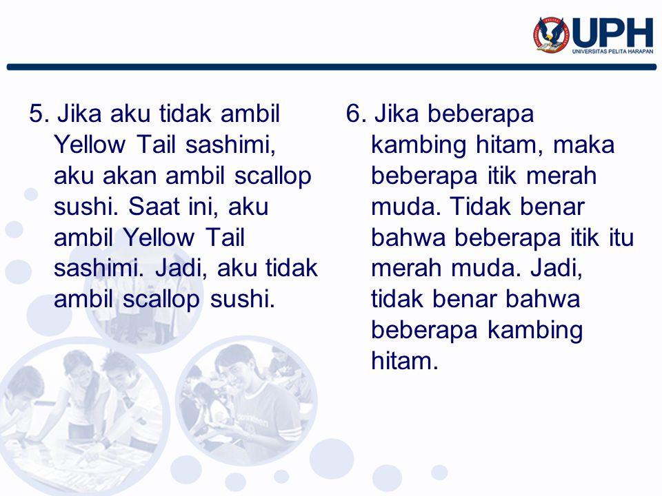5. Jika aku tidak ambil Yellow Tail sashimi, aku akan ambil scallop sushi. Saat ini, aku ambil Yellow Tail sashimi. Jadi, aku tidak ambil scallop sush