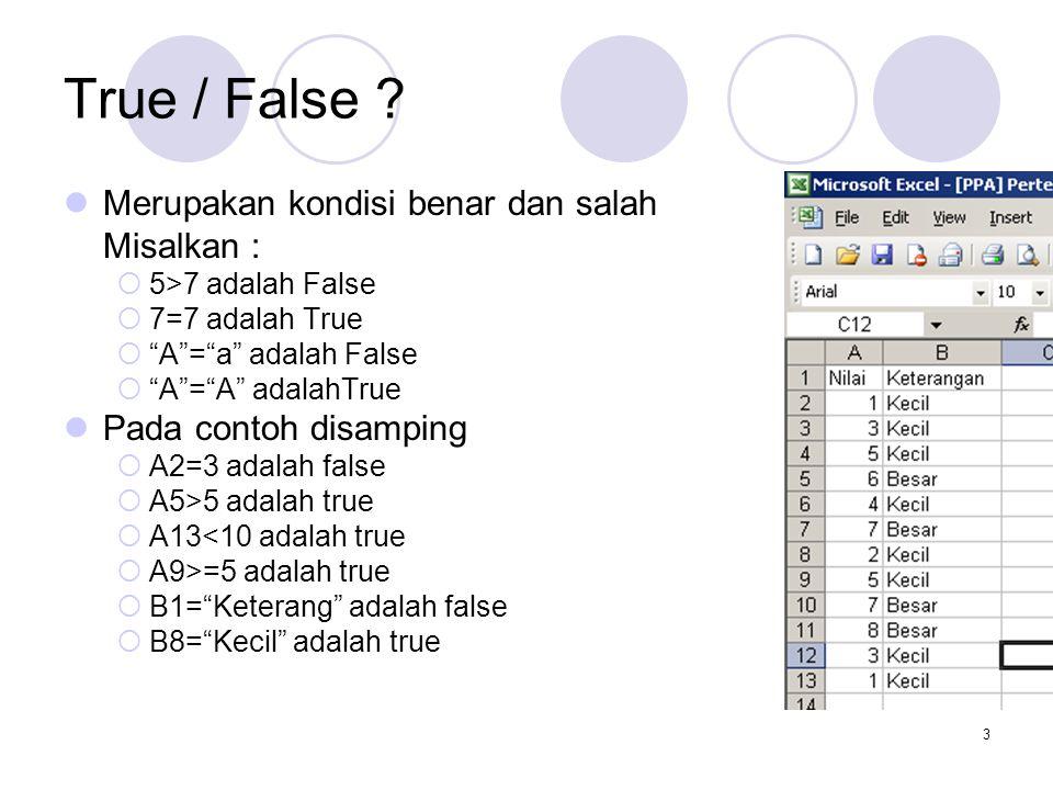 Manajemen Informatika STAIN BSK4 Menjabarkan logika ke fungsi IF Keterangan (kolom B) merupakan hasil proses dari:  Jika kolom nilai > 5 maka kolom B Besar  Selain itu kolom B adalah Kecil Jika kolom_nilai > 5 maka kolom B= Besar selain itu kolom B= Kecil =IF(A1>5; Besar ; Kecil ) Pembatas, bisa dengan ; atau dengan, tergantung regional setting di computer