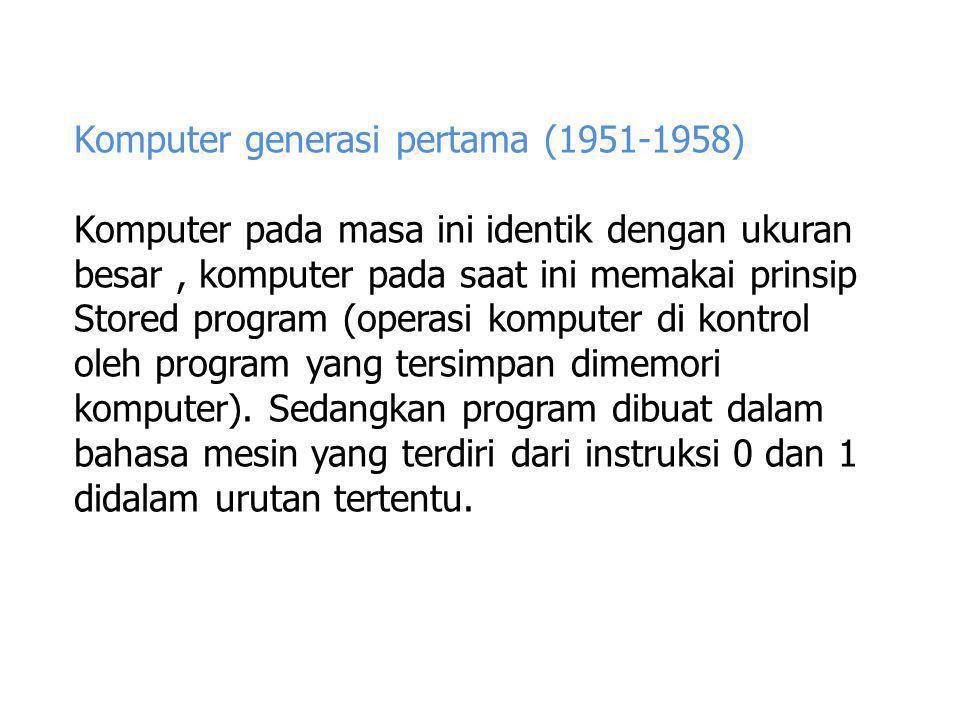 Ciri komputer generasi pertama yaitu : 1.