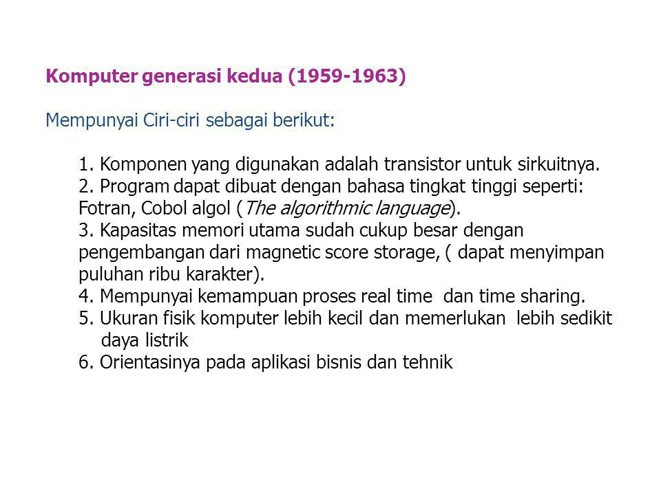 Komputer generasi ketiga (1964-1979) Jenis ini mempunyai ciri-ciri sebagai berikut: 1.