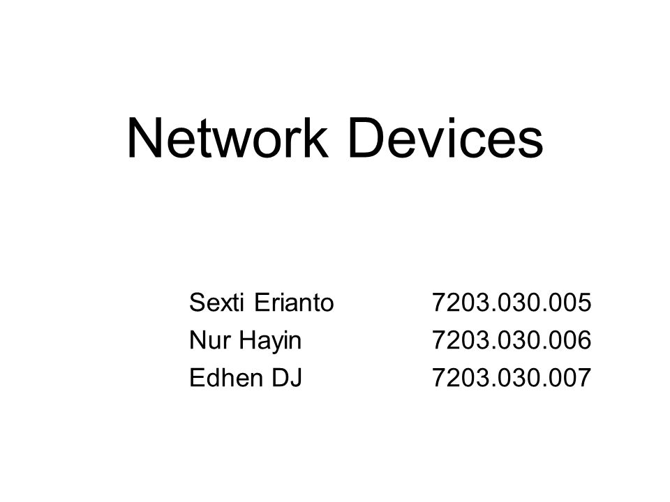 Network Devices Sexti Erianto 7203.030.005 Nur Hayin7203.030.006 Edhen DJ7203.030.007