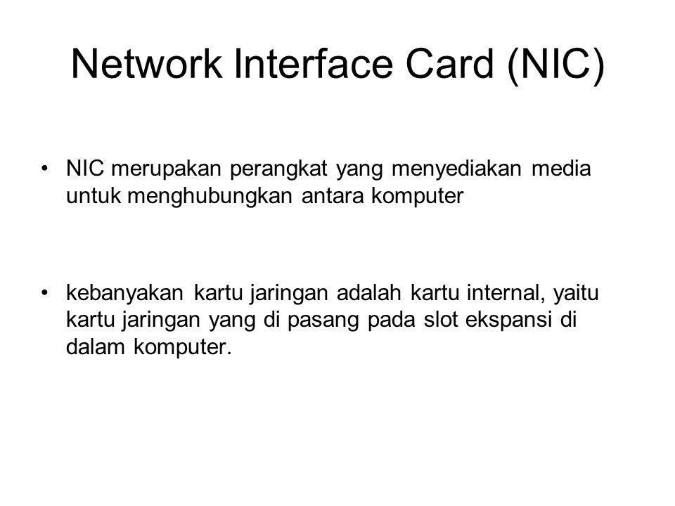 Network Interface Card (NIC) NIC merupakan perangkat yang menyediakan media untuk menghubungkan antara komputer kebanyakan kartu jaringan adalah kartu
