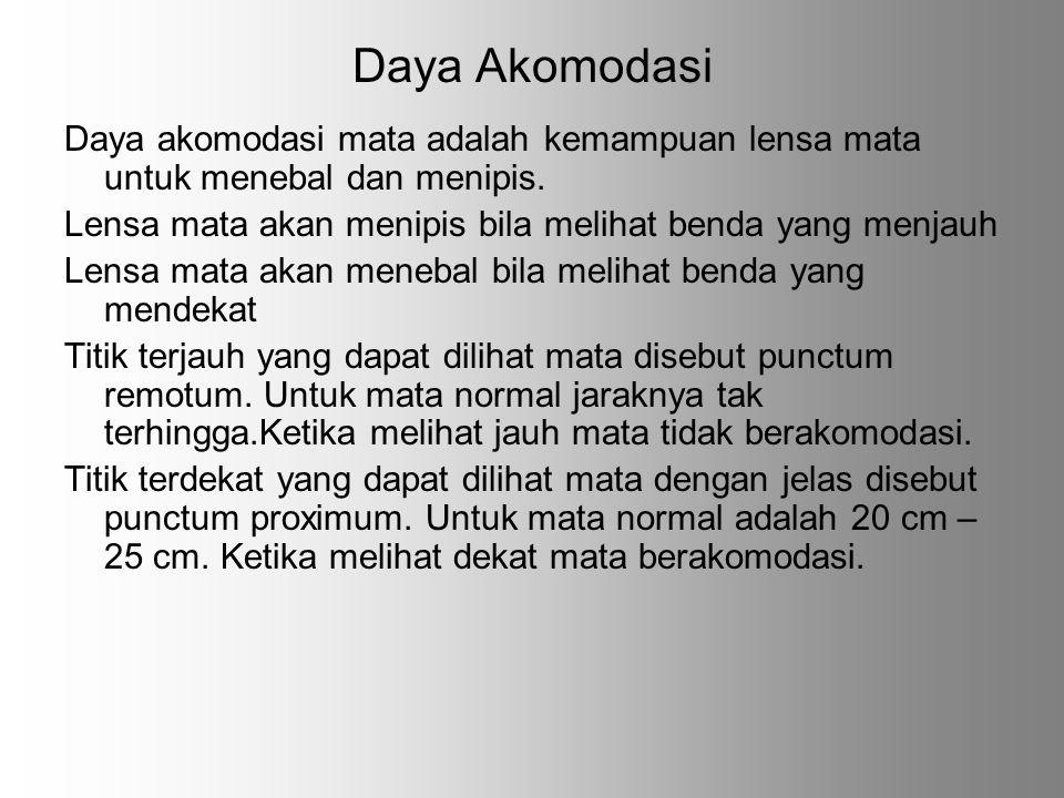 Daya Akomodasi Daya akomodasi mata adalah kemampuan lensa mata untuk menebal dan menipis. Lensa mata akan menipis bila melihat benda yang menjauh Lens