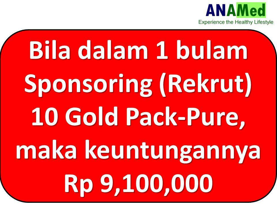 Bila dalam 1 bulam Sponsoring (Rekrut) 10 Gold Pack-Pure, maka keuntungannya Rp 9,100,000