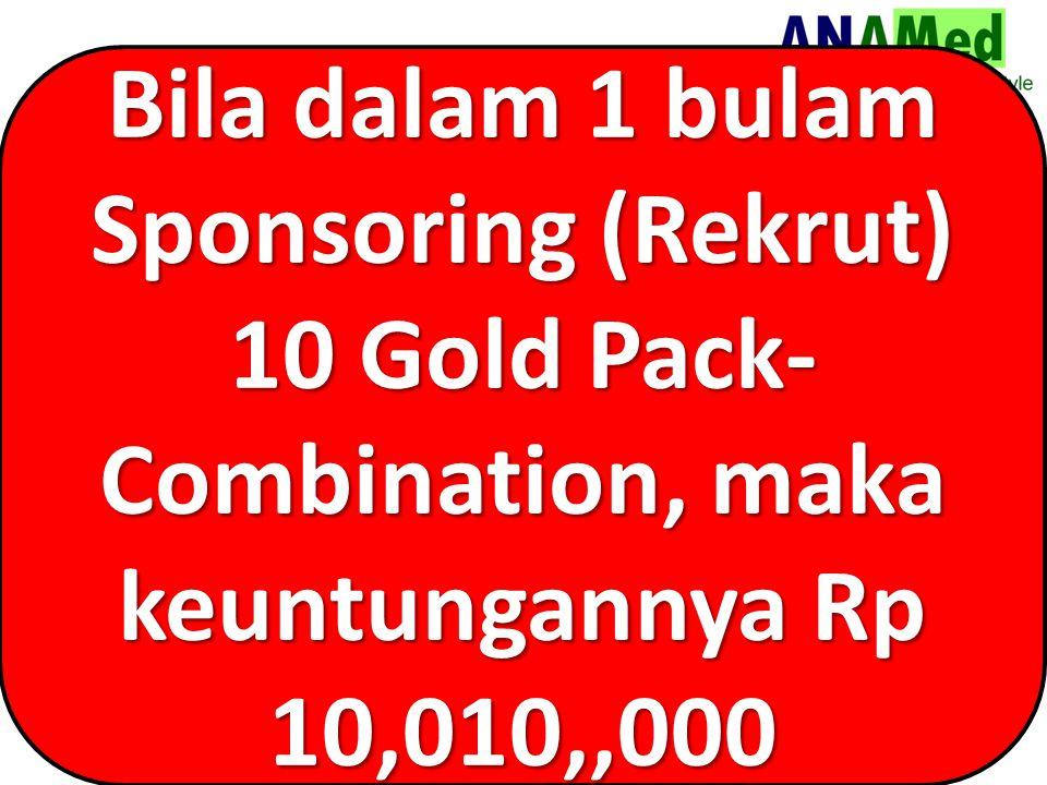 Bila dalam 1 bulam Sponsoring (Rekrut) 10 Gold Pack- Combination, maka keuntungannya Rp 10,010,,000