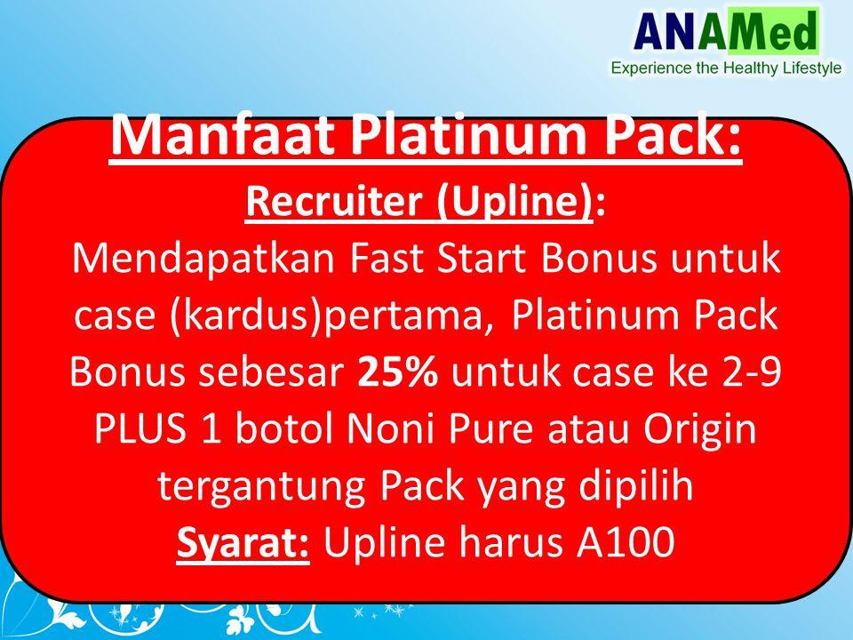 Manfaat Platinum Pack: Recruiter (Upline): Mendapatkan Fast Start Bonus untuk case (kardus)pertama, Platinum Pack Bonus sebesar 25% untuk case ke 2-9 PLUS 1 botol Noni Pure atau Origin tergantung Pack yang dipilih Syarat: Upline harus A100