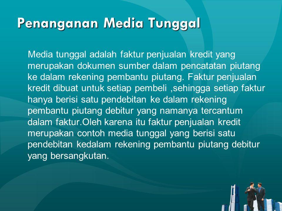 Penanganan Media Tunggal Media tunggal adalah faktur penjualan kredit yang merupakan dokumen sumber dalam pencatatan piutang ke dalam rekening pembantu piutang.