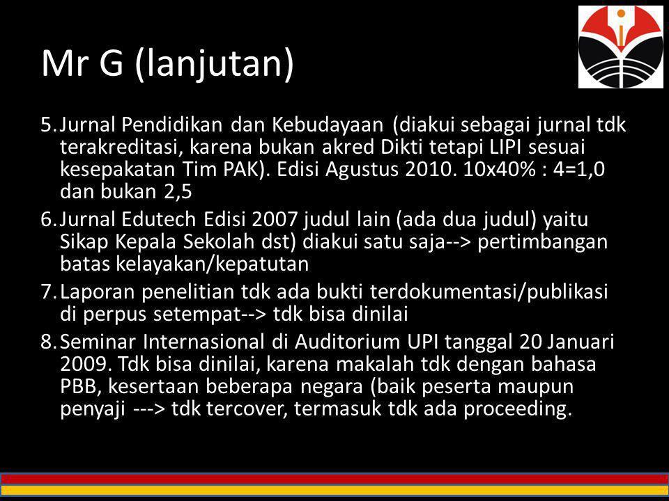 Mr G (lanjutan) 5.Jurnal Pendidikan dan Kebudayaan (diakui sebagai jurnal tdk terakreditasi, karena bukan akred Dikti tetapi LIPI sesuai kesepakatan T