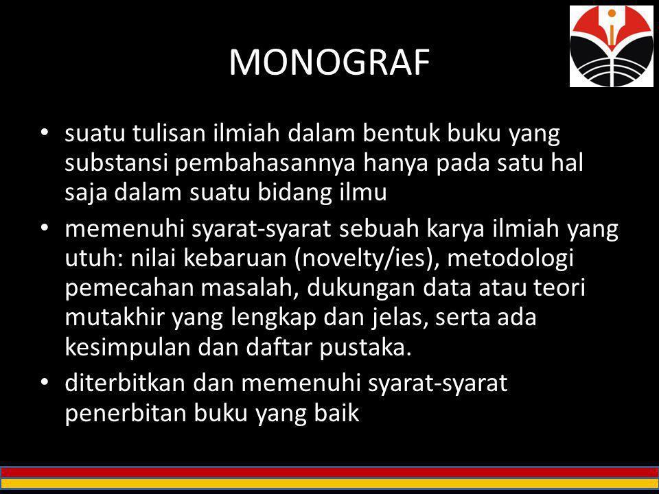MONOGRAF suatu tulisan ilmiah dalam bentuk buku yang substansi pembahasannya hanya pada satu hal saja dalam suatu bidang ilmu memenuhi syarat-syarat s