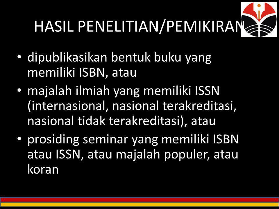HASIL PENELITIAN/PEMIKIRAN dipublikasikan bentuk buku yang memiliki ISBN, atau majalah ilmiah yang memiliki ISSN (internasional, nasional terakreditas