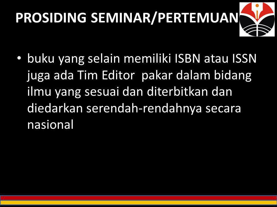 PROSIDING SEMINAR/PERTEMUAN buku yang selain memiliki ISBN atau ISSN juga ada Tim Editor pakar dalam bidang ilmu yang sesuai dan diterbitkan dan dieda
