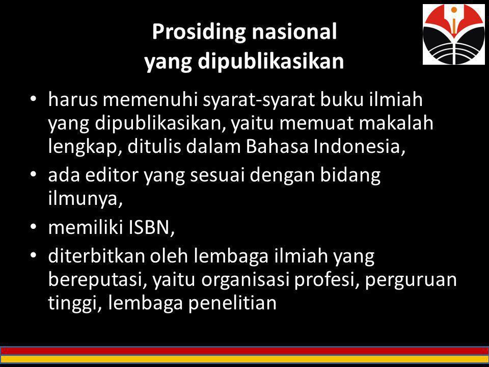 Prosiding nasional yang dipublikasikan harus memenuhi syarat-syarat buku ilmiah yang dipublikasikan, yaitu memuat makalah lengkap, ditulis dalam Bahas