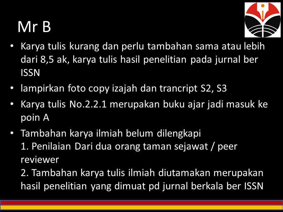 Mr D 1) Bidang ilmu penugasan Lektor Kepala tidak sama dengan bidang ilmu yang diusulkan untuk Guru Besar, akibat dari doktor-nya (Ilmu Sosial) tidak sesuai dengan penugasan Lektor Kepala-nya (Pendidikan Bahasa Indonesia).