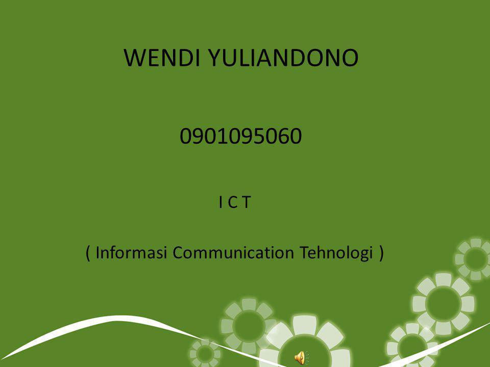 WENDI YULIANDONO 0901095060 I C T ( Informasi Communication Tehnologi )