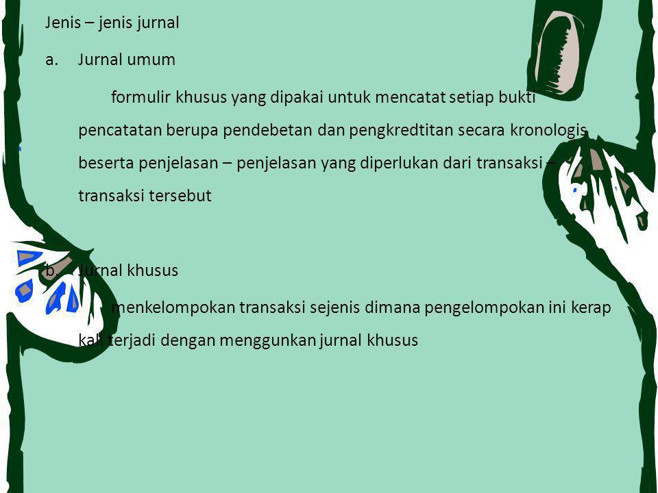 Jenis – jenis jurnal a.Jurnal umum formulir khusus yang dipakai untuk mencatat setiap bukti pencatatan berupa pendebetan dan pengkredtitan secara kron