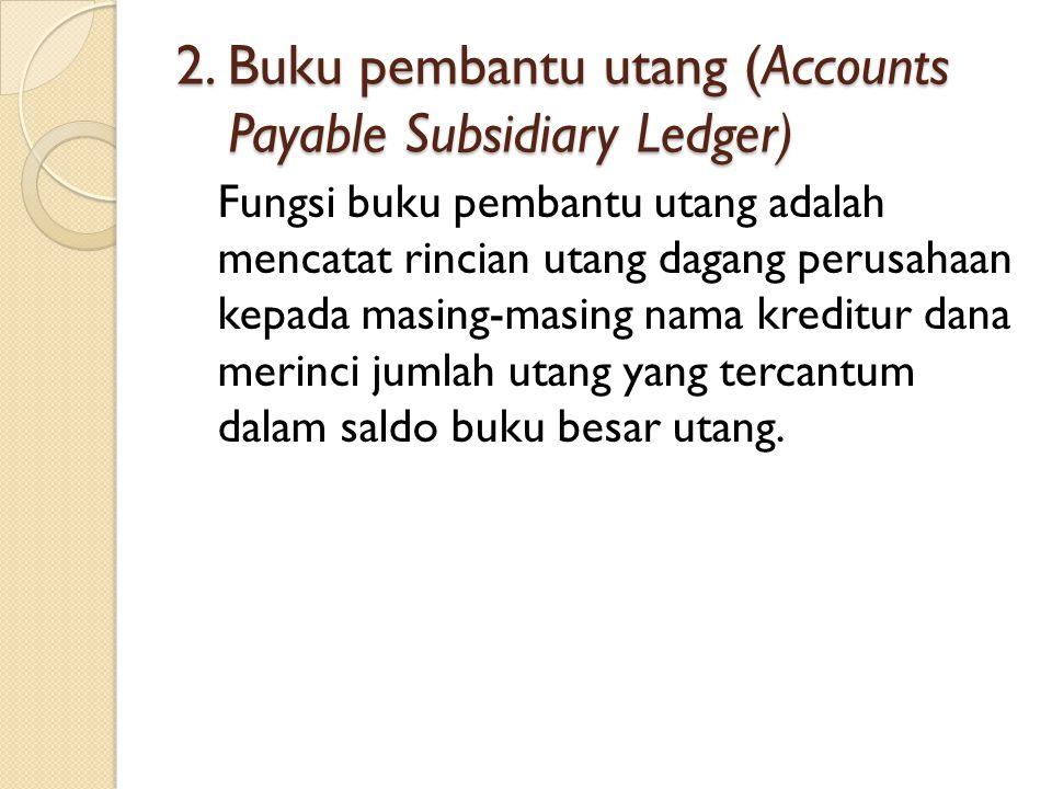 1. Buku pembantu piutang (Accounts Receivable Subsidiary Ledger) Fungsi dari buku pembantu ini adalah mencatat rincian piutang dagang menurut nama pel
