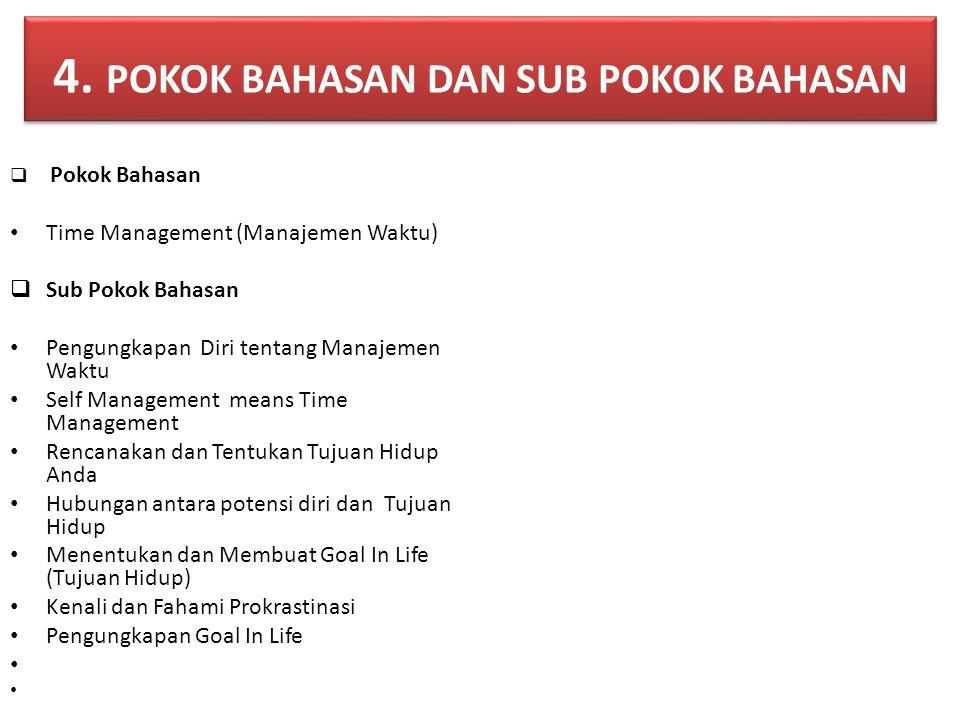 4. POKOK BAHASAN DAN SUB POKOK BAHASAN  Pokok Bahasan Time Management (Manajemen Waktu)  Sub Pokok Bahasan Pengungkapan Diri tentang Manajemen Waktu