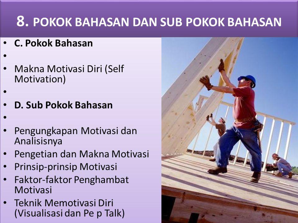8. POKOK BAHASAN DAN SUB POKOK BAHASAN C. Pokok Bahasan Makna Motivasi Diri (Self Motivation) D. Sub Pokok Bahasan Pengungkapan Motivasi dan Analisisn