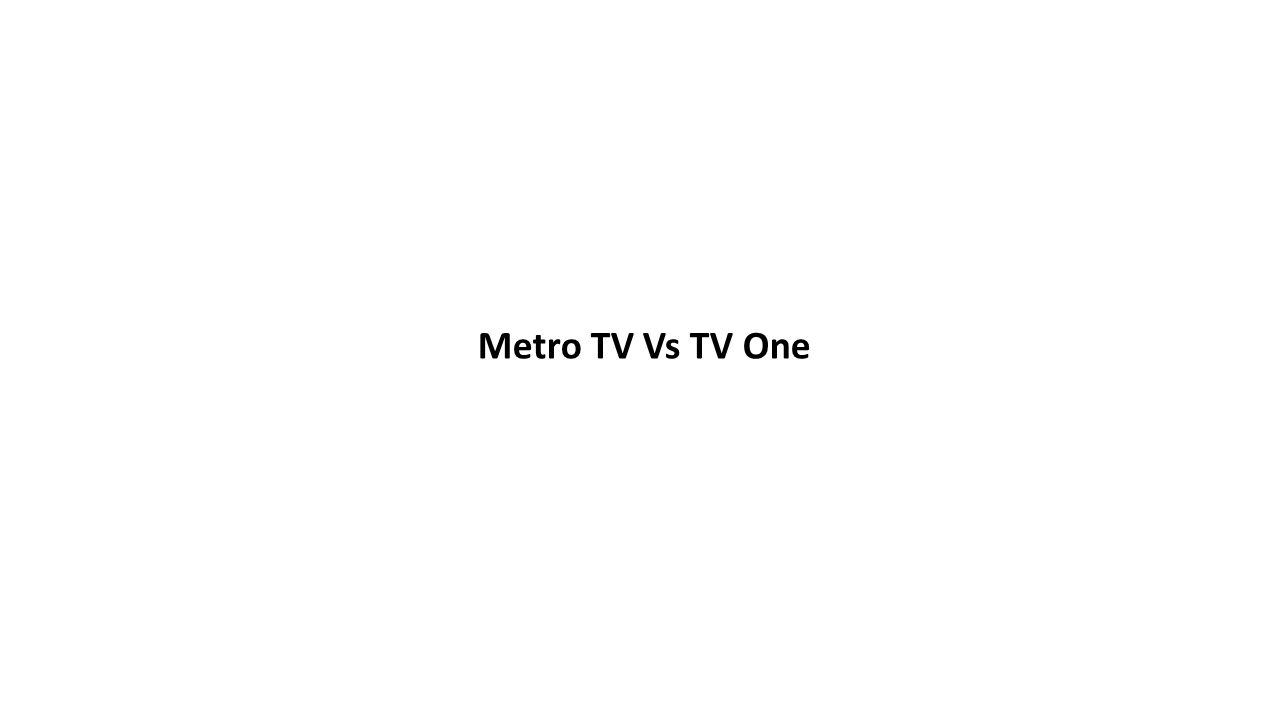 Metro TV Vs TV One