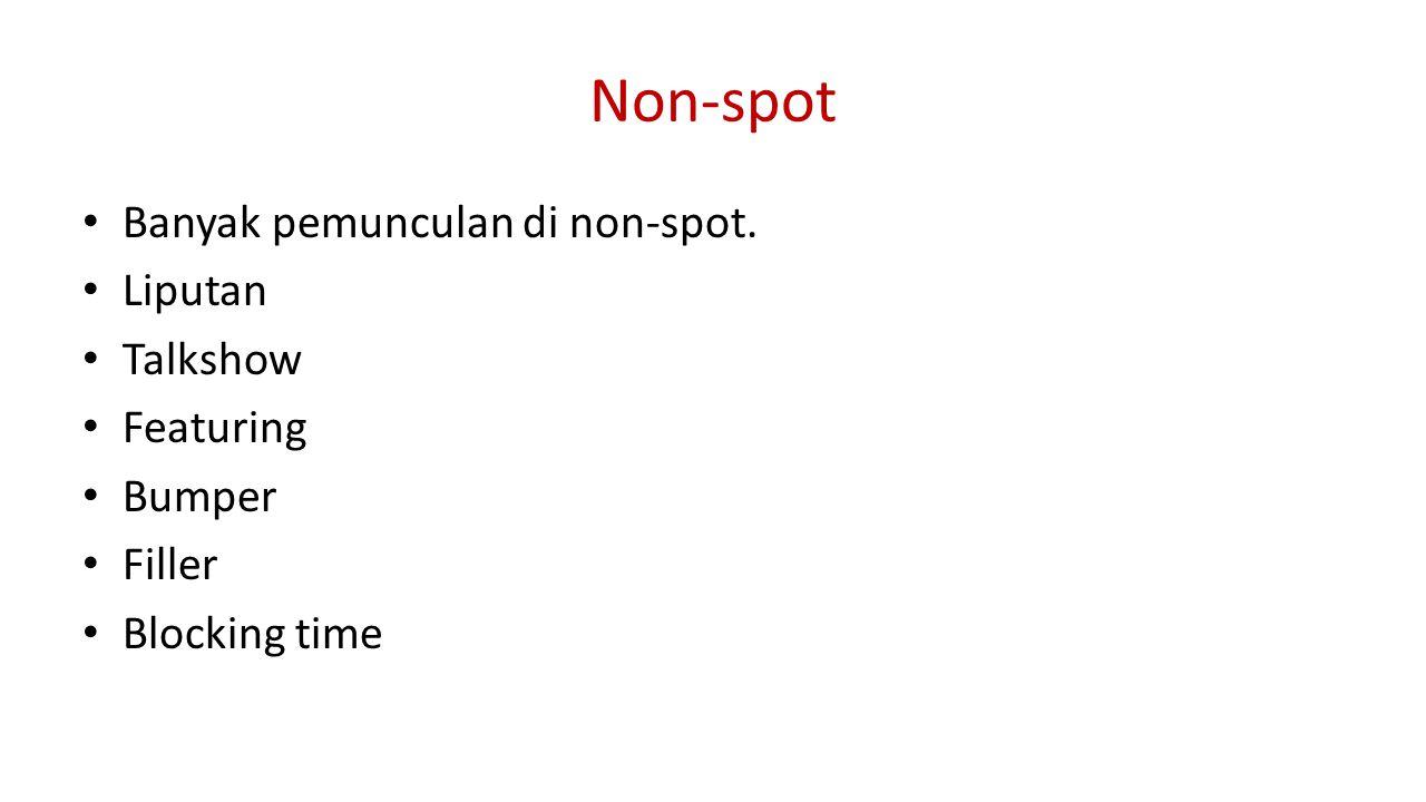 Non-spot Banyak pemunculan di non-spot. Liputan Talkshow Featuring Bumper Filler Blocking time