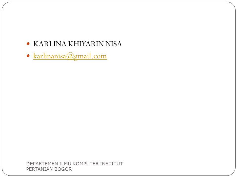 DEPARTEMEN ILMU KOMPUTER INSTITUT PERTANIAN BOGOR KARLINA KHIYARIN NISA karlinanisa@gmail.com