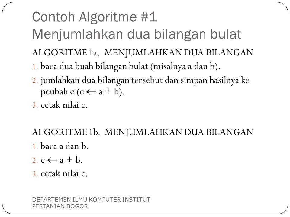 Contoh Algoritme #1 Menjumlahkan dua bilangan bulat DEPARTEMEN ILMU KOMPUTER INSTITUT PERTANIAN BOGOR ALGORITME 1a. MENJUMLAHKAN DUA BILANGAN 1. baca