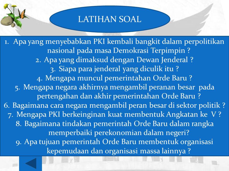 LATIHAN SOAL 1.Apa yang menyebabkan PKI kembali bangkit dalam perpolitikan nasional pada masa Demokrasi Terpimpin ? 2.Apa yang dimaksud dengan Dewan J