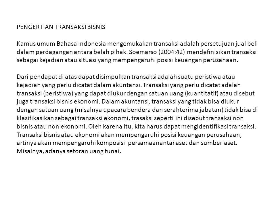 PENGERTIAN TRANSAKSI BISNIS Kamus umum Bahasa Indonesia mengemukakan transaksi adalah persetujuan jual beli dalam perdagangan antara belah pihak. Soem