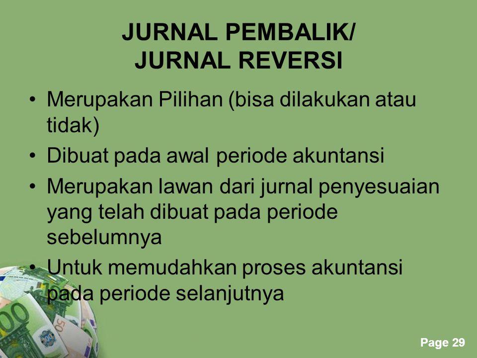Powerpoint Templates Page 29 JURNAL PEMBALIK/ JURNAL REVERSI Merupakan Pilihan (bisa dilakukan atau tidak) Dibuat pada awal periode akuntansi Merupaka
