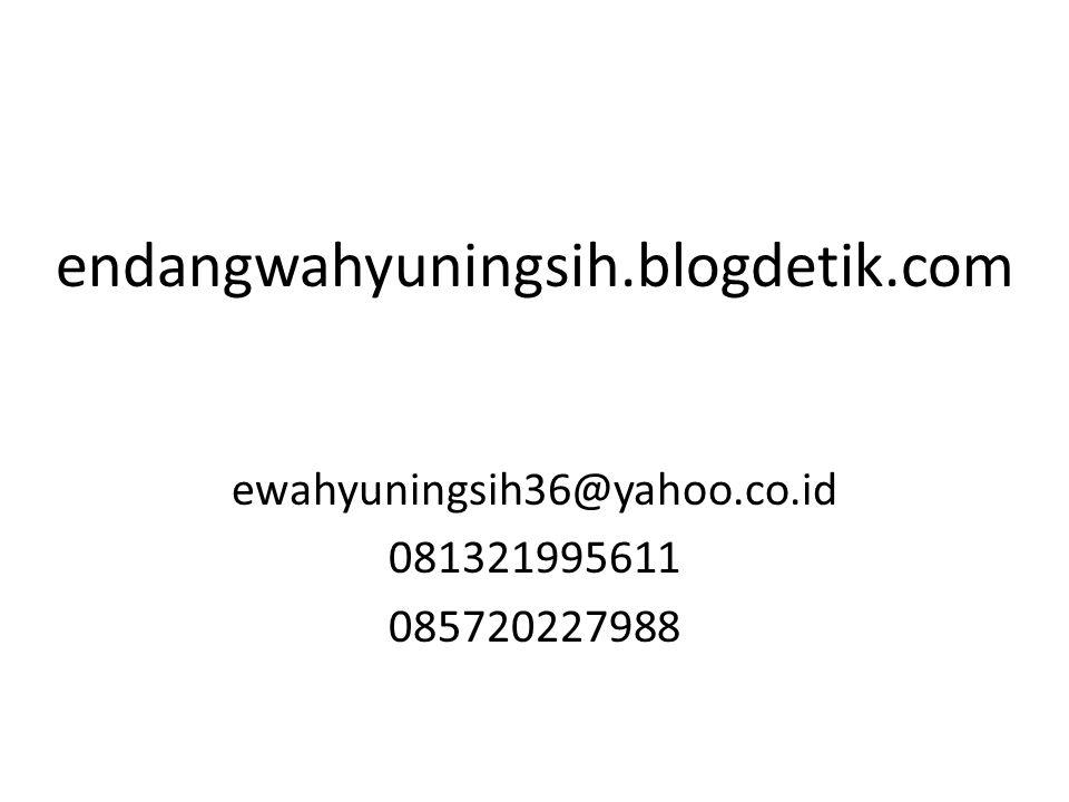 endangwahyuningsih.blogdetik.com ewahyuningsih36@yahoo.co.id 081321995611 085720227988