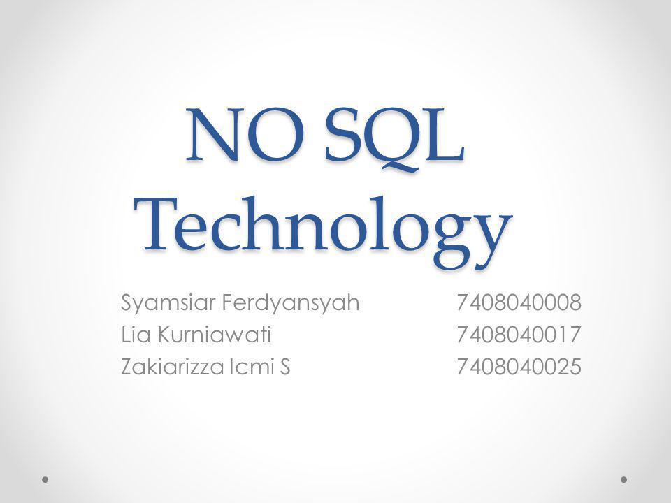 NO SQL Technology Syamsiar Ferdyansyah7408040008 Lia Kurniawati7408040017 Zakiarizza Icmi S7408040025