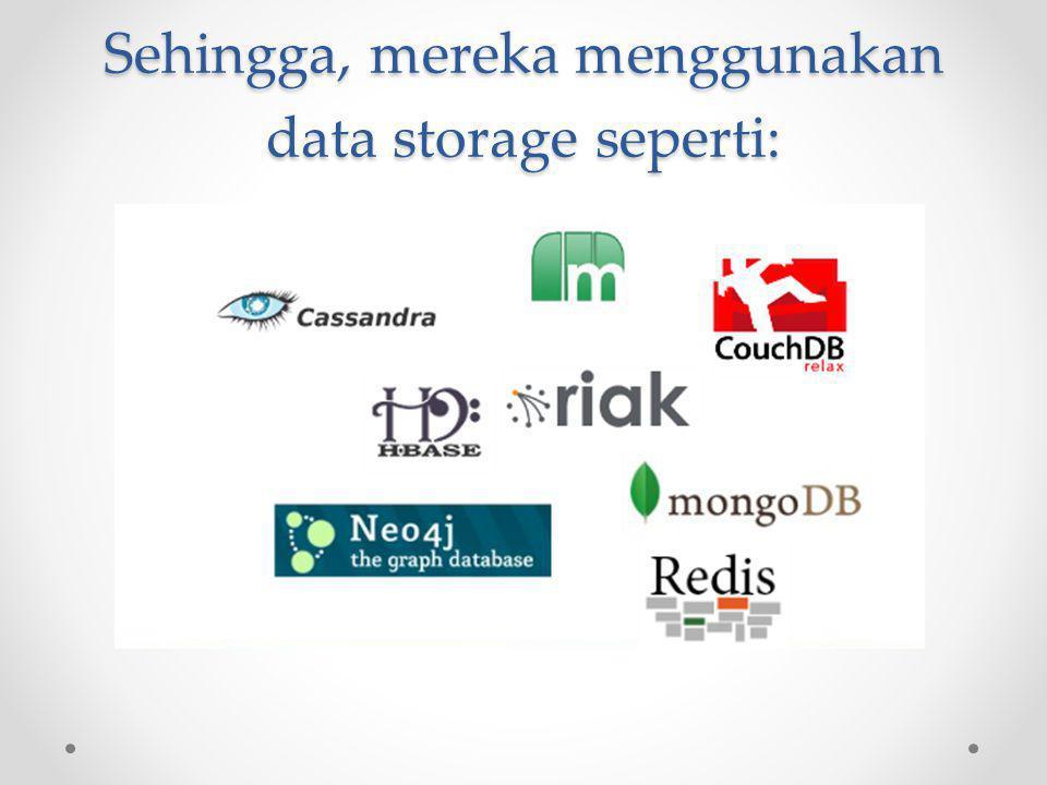 Sehingga, mereka menggunakan data storage seperti: