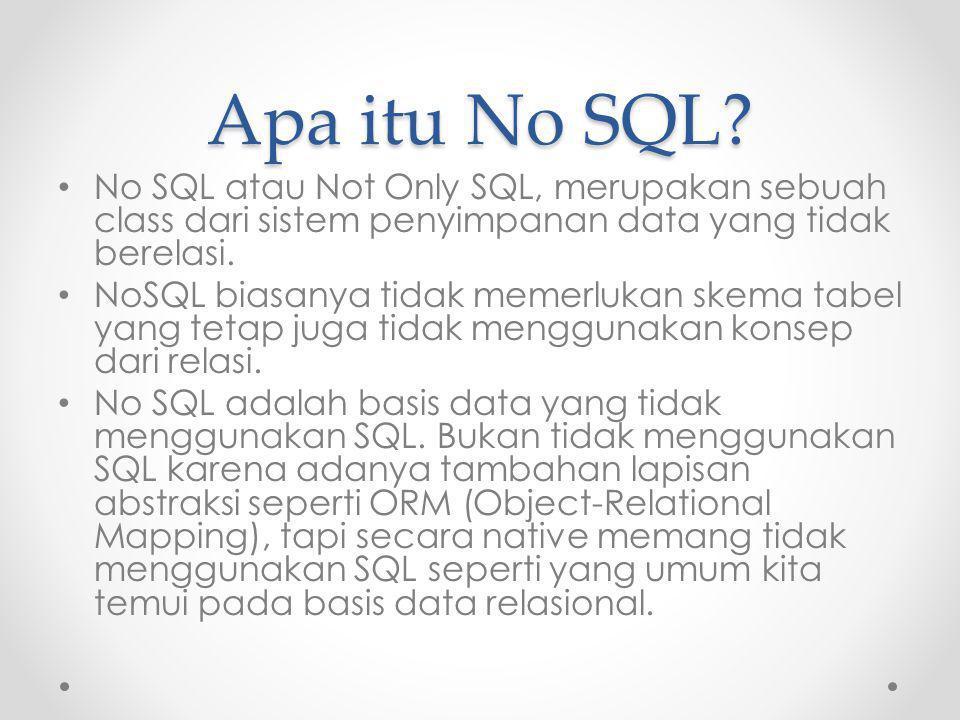 Apa itu No SQL? No SQL atau Not Only SQL, merupakan sebuah class dari sistem penyimpanan data yang tidak berelasi. NoSQL biasanya tidak memerlukan ske