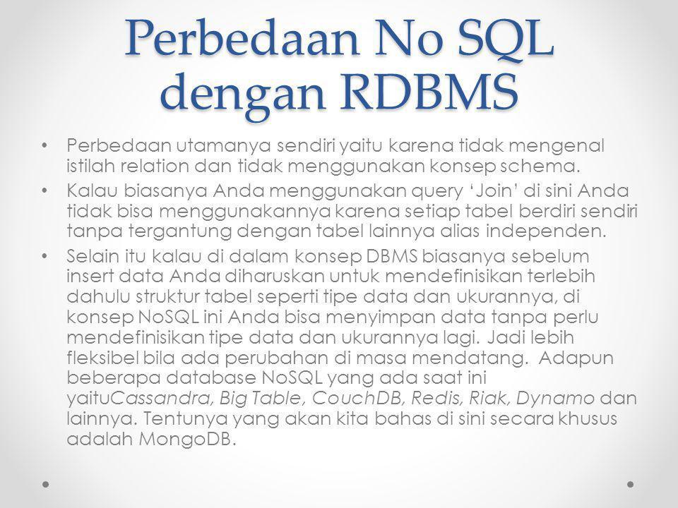 Perbedaan No SQL dengan RDBMS Perbedaan utamanya sendiri yaitu karena tidak mengenal istilah relation dan tidak menggunakan konsep schema. Kalau biasa