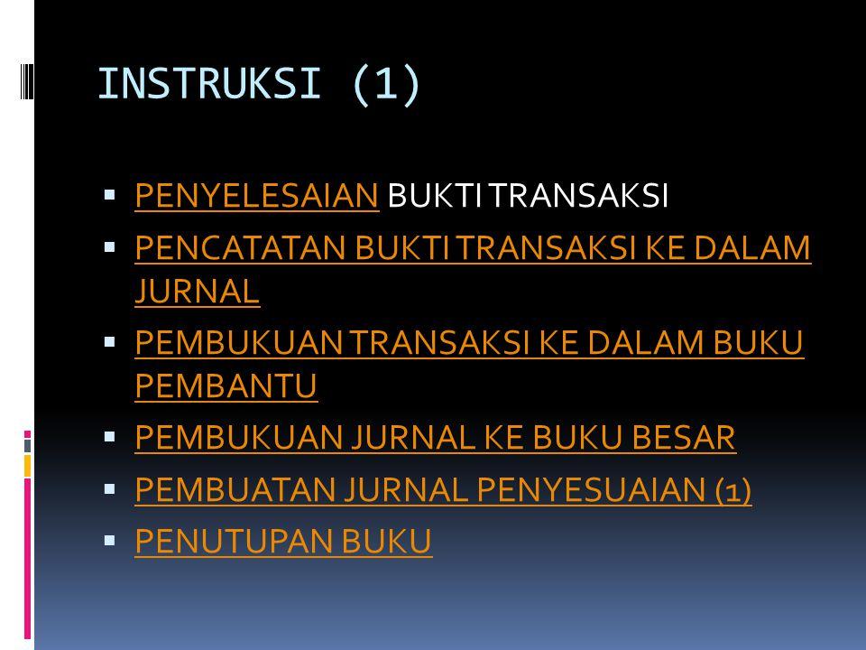 INSTRUKSI (2)  PEMBUATAN REKAPITULASI BIAYA DAN ALOKASI BOP PEMBUATAN REKAPITULASI BIAYA DAN ALOKASI BOP  PEMBUATAN LAPORAN BIAYA PRODUKSI PEMBUATAN LAPORAN BIAYA PRODUKSI  PEMBUATAN JURNAL PENYESUAIAN (2) PEMBUATAN JURNAL PENYESUAIAN (2)  PEMBUATAN NERACA LAJUR PEMBUATAN NERACA LAJUR  PENYUSUNAN LAPORAN KEUANGAN PENYUSUNAN LAPORAN KEUANGAN  PENUTUPAN BUKU PENUTUPAN BUKU