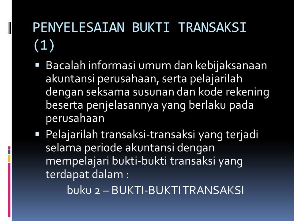 PENYELESAIAN BUKTI TRANSAKSI (2) BUKTI TRANSAKSI BUKTI KAS MASUK BUKTI KAS KELUAR FAKTUR PENJUALAN LAPORAN PENERIMAAN BARANG BUKTI PENGELUARAN BARANG BUKTI MEMORIAL