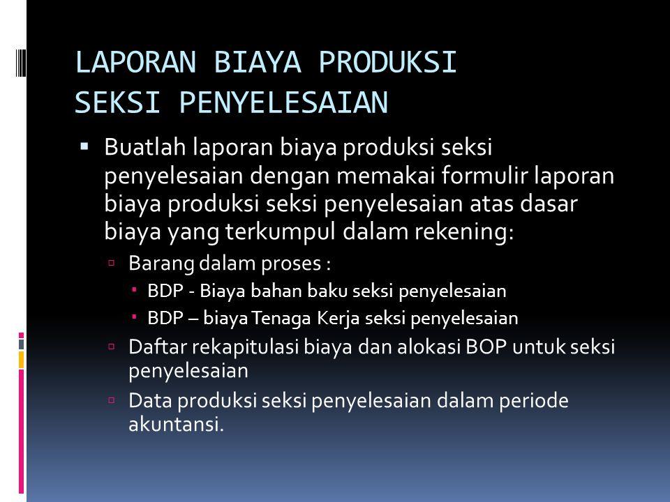 Data produksi seksi penyelesaian: Persediaan produk dalam proses awal600 m 2 Produk selesai yang ditranfer ke seksi penyelesaian 19,200 m 2 Produk yang ditransfer ke gudang18.800 m2 Persediaan produk dalam proses akhir (dengan tingkat penyelesaian 100% biaya bahan baku dan 75% biaya konversi) 800 m2 Produk hilang akhir dalam proses200 m2