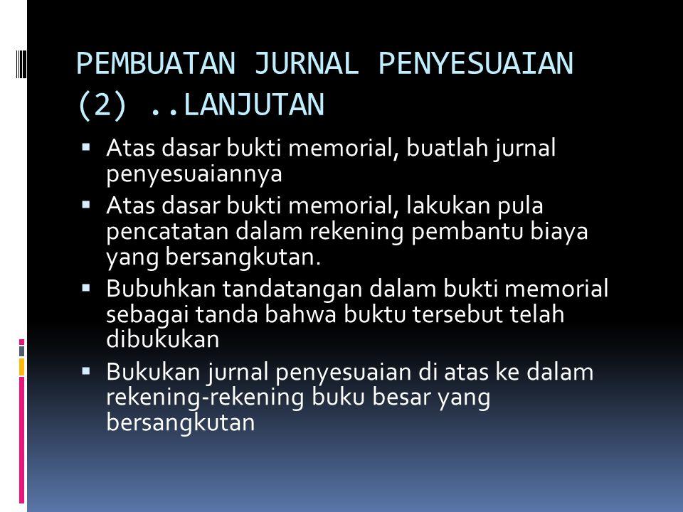 PEMBUATAN JURNAL PENYESUAIAN (2)..LANJUTAN  Atas dasar bukti memorial, buatlah jurnal penyesuaiannya  Atas dasar bukti memorial, lakukan pula pencat