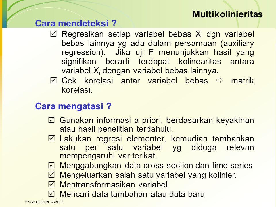 Multikolinieritas Cara mendeteksi ?  Regresikan setiap variabel bebas X i dgn variabel bebas lainnya yg ada dalam persamaan (auxiliary regression). J