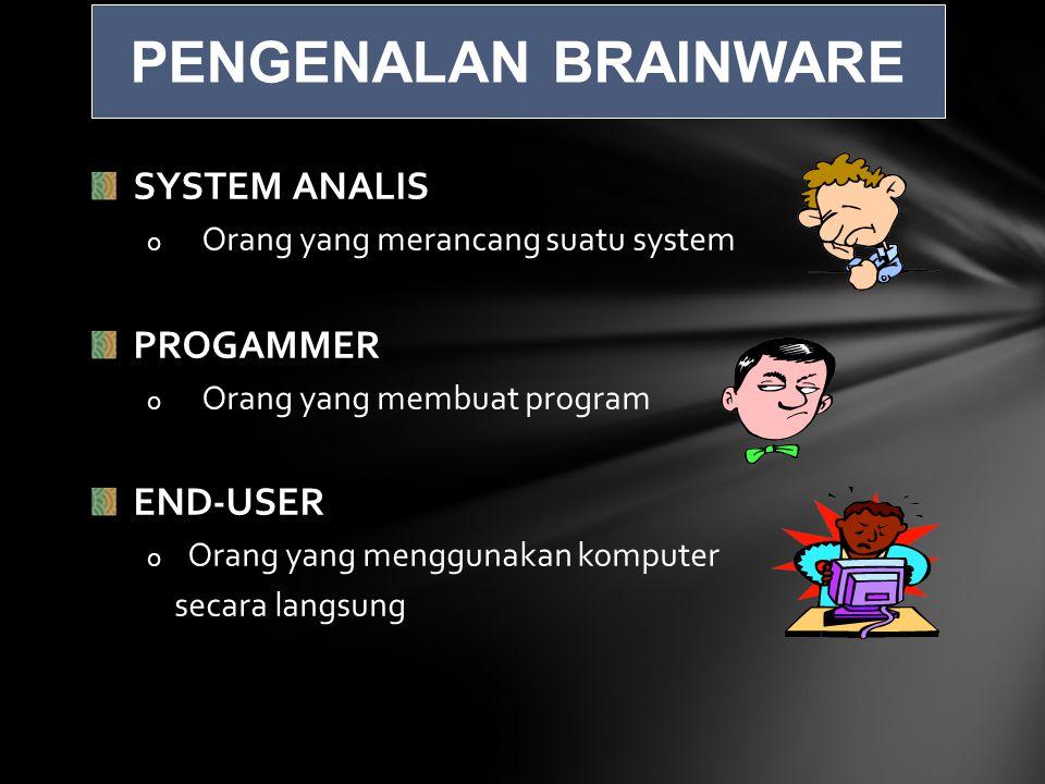 SYSTEM ANALIS o Orang yang merancang suatu system PROGAMMER o Orang yang membuat program END-USER o Orang yang menggunakan komputer secara langsung PENGENALAN BRAINWARE