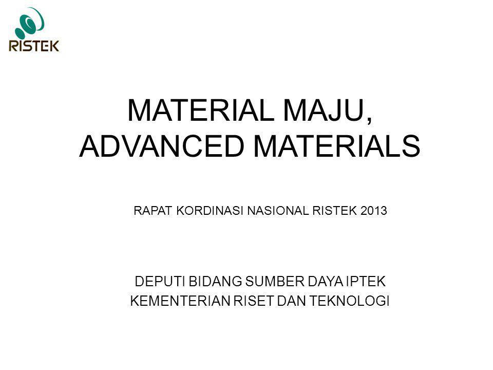 MATERIAL MAJU, ADVANCED MATERIALS DEPUTI BIDANG SUMBER DAYA IPTEK KEMENTERIAN RISET DAN TEKNOLOGI RAPAT KORDINASI NASIONAL RISTEK 2013