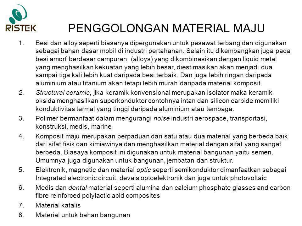 PENGGOLONGAN MATERIAL MAJU 1.Besi dan alloy seperti biasanya dipergunakan untuk pesawat terbang dan digunakan sebagai bahan dasar mobil di industri pe