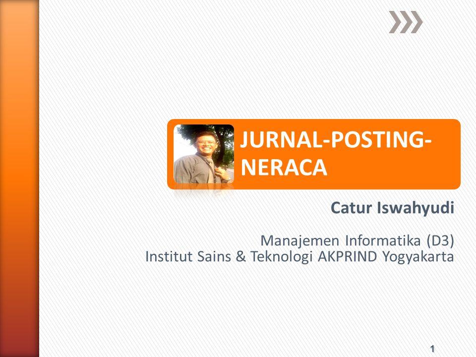 1 JURNAL-POSTING- NERACA Catur Iswahyudi Manajemen Informatika (D3) Institut Sains & Teknologi AKPRIND Yogyakarta