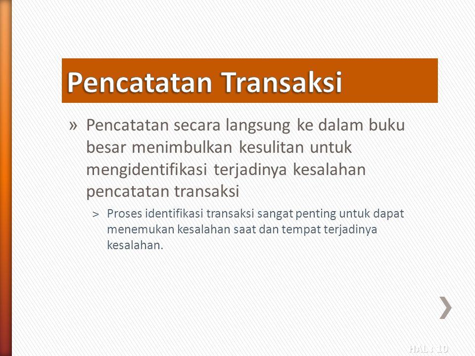 HAL : 10 » Pencatatan secara langsung ke dalam buku besar menimbulkan kesulitan untuk mengidentifikasi terjadinya kesalahan pencatatan transaksi ˃Pros