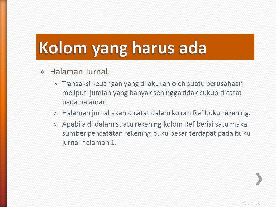 HAL : 19 » Halaman Jurnal. ˃Transaksi keuangan yang dilakukan oleh suatu perusahaan meliputi jumlah yang banyak sehingga tidak cukup dicatat pada hala