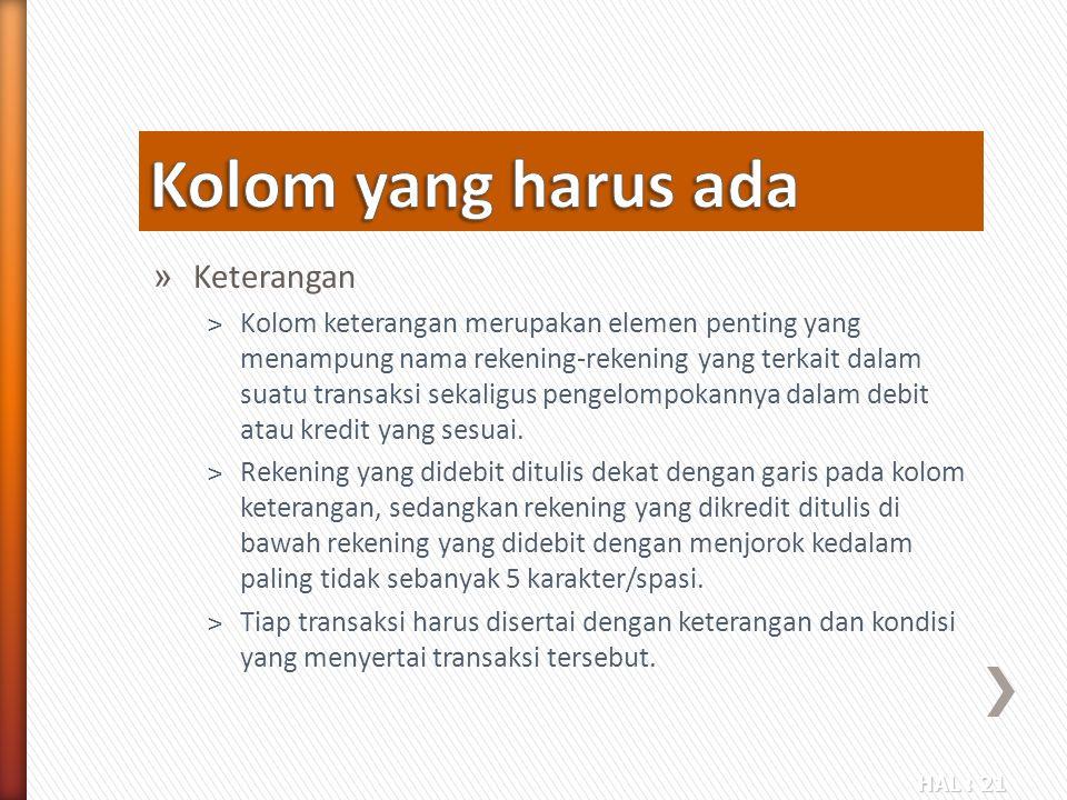 HAL : 21 » Keterangan ˃Kolom keterangan merupakan elemen penting yang menampung nama rekening-rekening yang terkait dalam suatu transaksi sekaligus pe