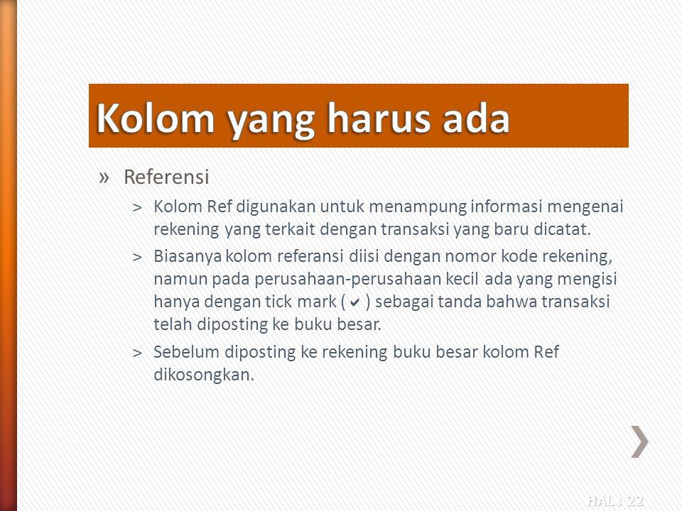 HAL : 22 » Referensi ˃Kolom Ref digunakan untuk menampung informasi mengenai rekening yang terkait dengan transaksi yang baru dicatat. ˃Biasanya kolom