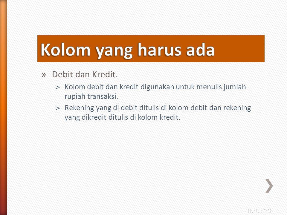 HAL : 23 » Debit dan Kredit. ˃Kolom debit dan kredit digunakan untuk menulis jumlah rupiah transaksi. ˃Rekening yang di debit ditulis di kolom debit d