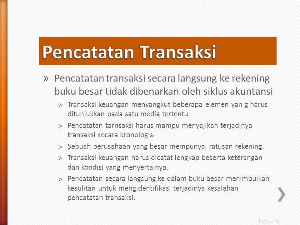 HAL : 5 » Pencatatan transaksi secara langsung ke rekening buku besar tidak dibenarkan oleh siklus akuntansi ˃Transaksi keuangan menyangkut beberapa e